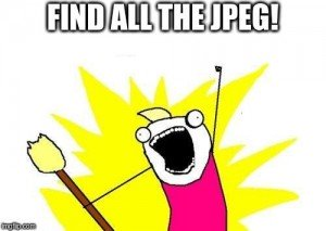 """""""FIND ALL THE JPEG!"""" in all-the-things meme"""